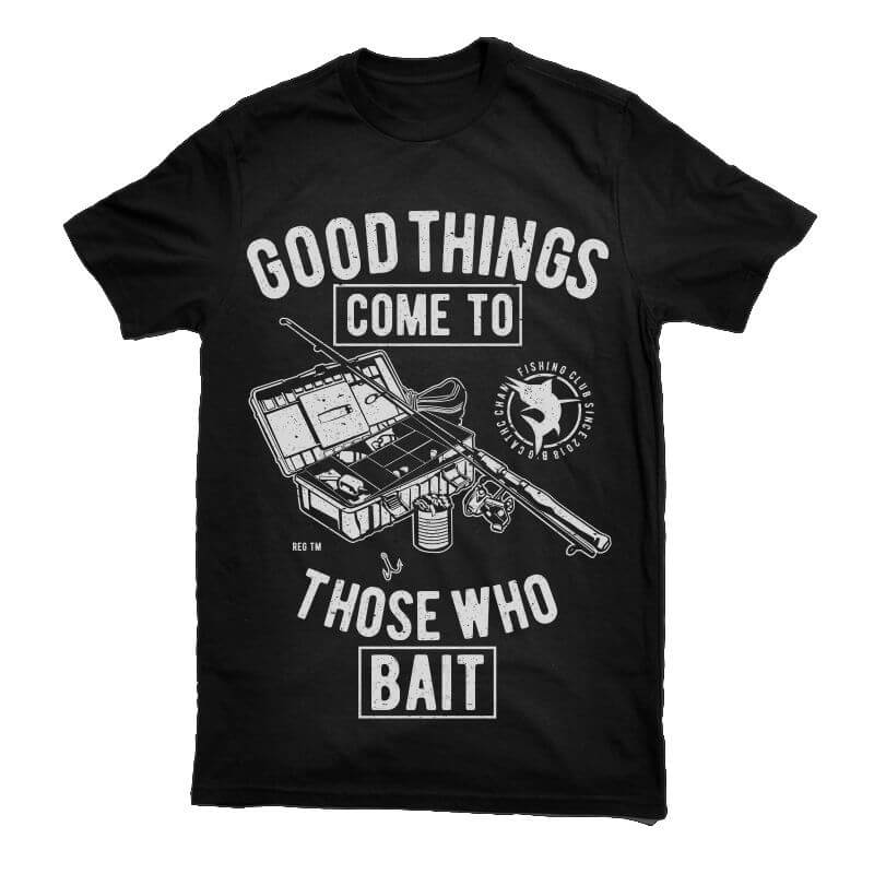 Good Things Come To Those Who Bait buy t shirt design