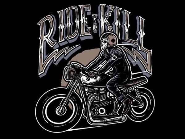 Ride To Kill t shirt design buy t shirt design