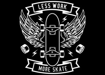 Less Work More Skate buy t shirt design