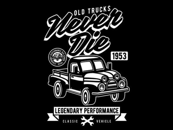 OId Trucks Never Die Display 600x450 - OId Trucks Never Die buy t shirt design