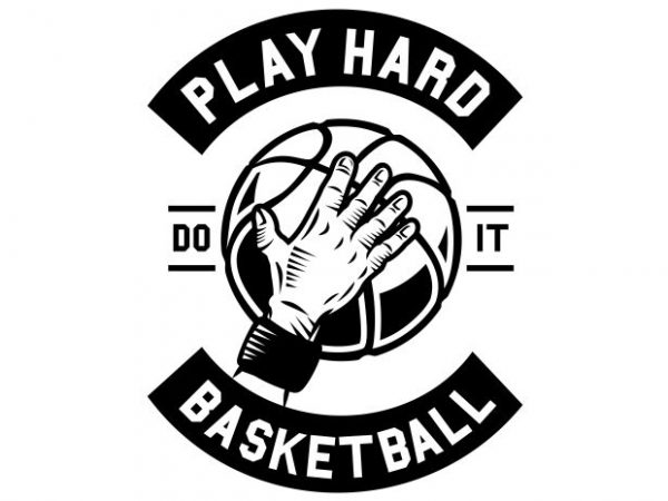 Play Hard Basketball t shirt illustration