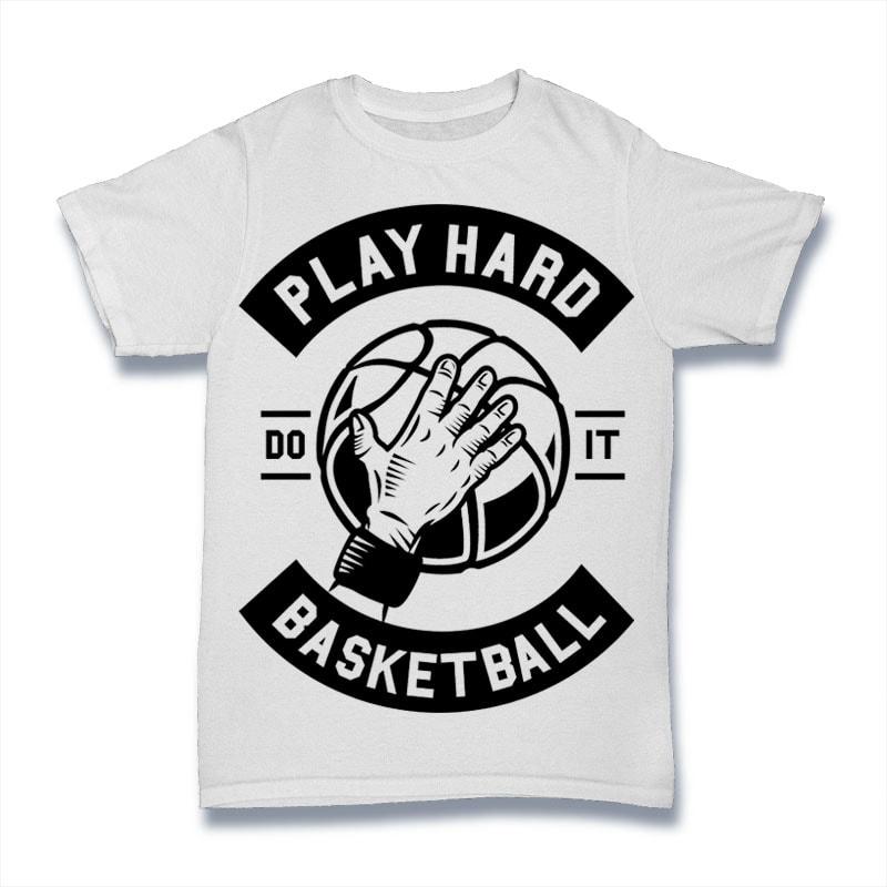 3e1b027af Play Hard Basketball Best T Shirt Design