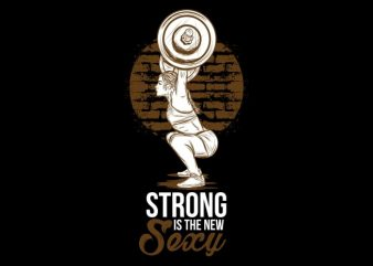 Strong is The New Sexy buy t shirt design