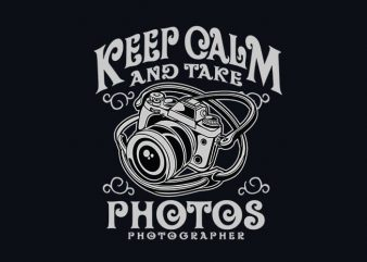 Keep Calm And Take Photos t shirt design buy t shirt design