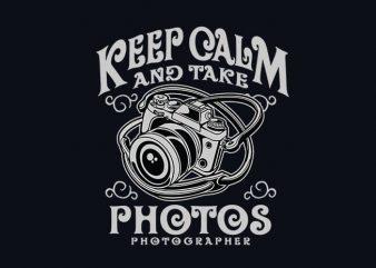 Keep Calm And Take Photos t shirt design