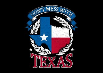 Don't Mess With TEXAS buy t shirt design