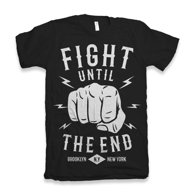 Fight Until The End Graphic tee design buy t shirt design