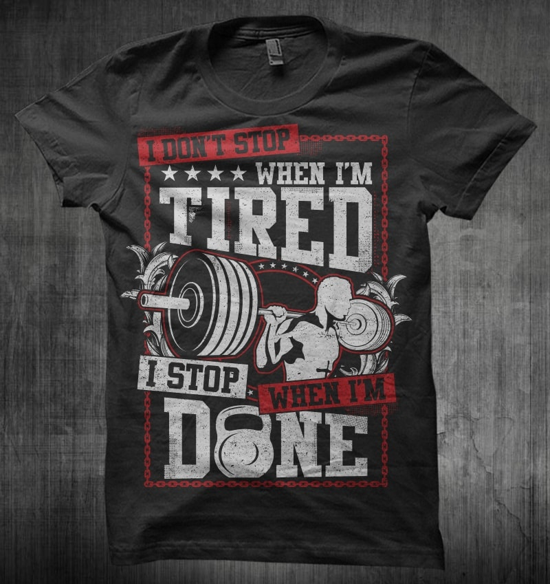 I Don't Stop When Im Tired buy t shirt design
