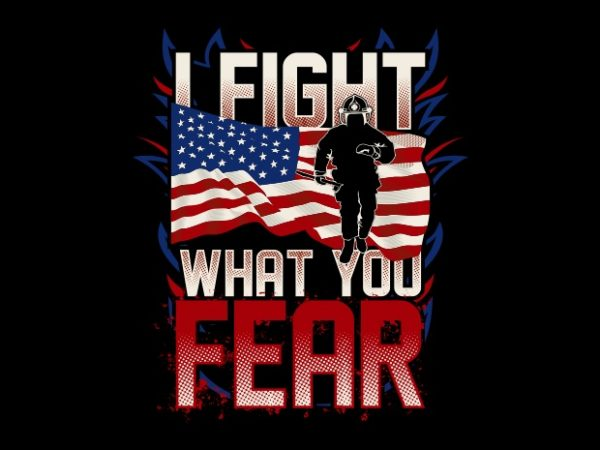 I Fight What You Fear BTD 600x450 - I Fight What You Fear buy t shirt design