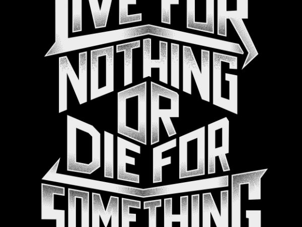Live BTD 1 600x450 - Live For Nothing Or Die For Something buy t shirt design