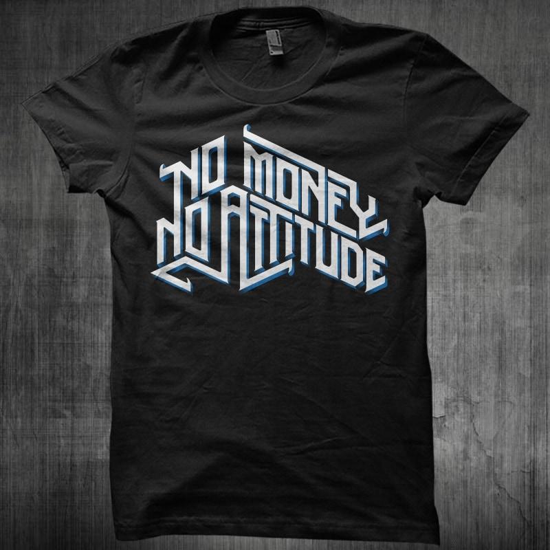 No Money, No Attitude buy t shirt design