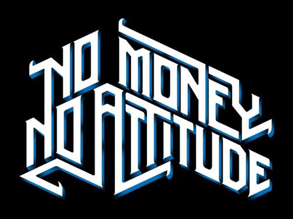No Money, No Attitude T shirt vector artwork