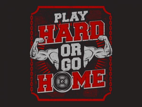 Play Hard Or Go Home BTD 600x450 - Play Hard Or Go Home buy t shirt design