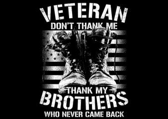 Veteran Don't Thank Me Thank My Brothers t shirt vector art