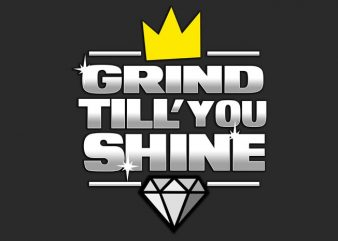 Grind Still you Shine buy t shirt design