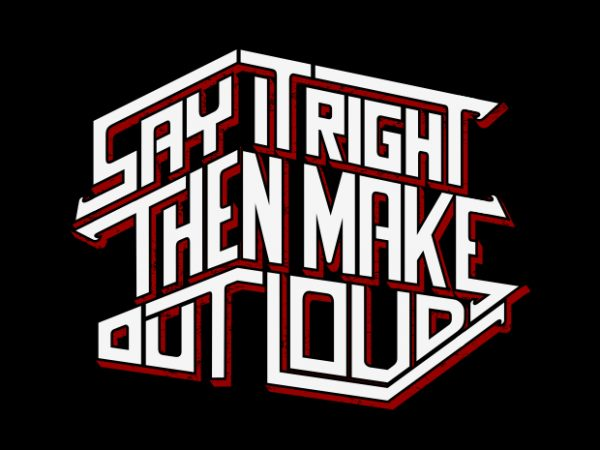 Say It Right Then Make Out Load buy t shirt design