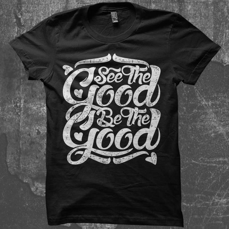 6d6b9dd56 Typography See The Good- Best T-shirt Design