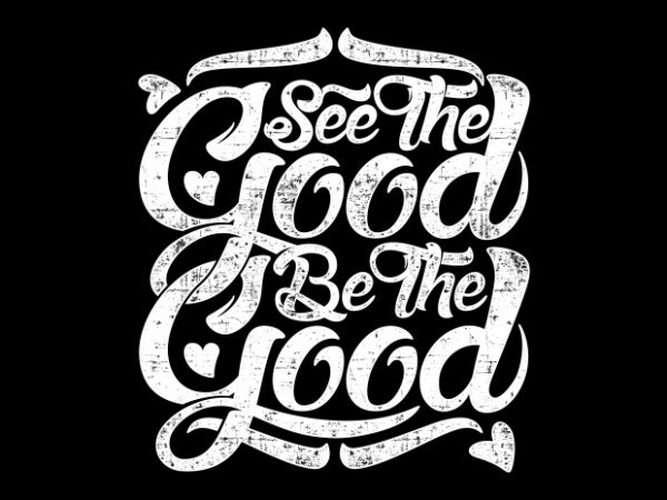 See the Good Be the Good BTD 1 600x450 - Typography See The Good buy t shirt design
