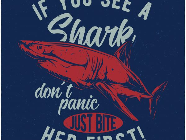 If you see a Shark t shirt design for sale