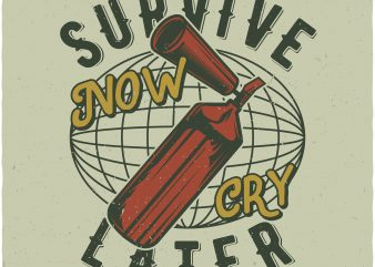 Survive now, cry later buy t shirt design
