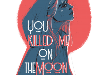 You killed me on the moon t shirt vector