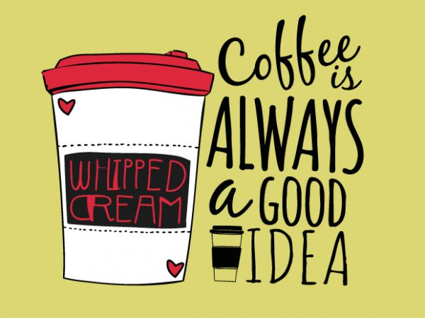 Coffee is a Good Idea t shirt vector file