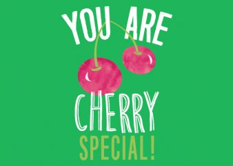 You are Cherry Special t shirt design template