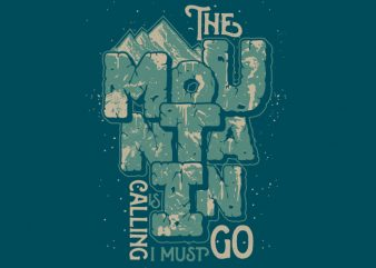 The Mountain is calling i must go t shirt designs for sale