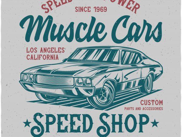 74b3bcd9cd0363 Muscle cars speed shop. Vector t-shirt design- Best T-shirt Design