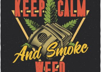 Keep calm and smoke weed. Vector t-shirt design buy t shirt design