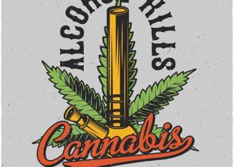 Alcohol kills cannabis chills buy t shirt design