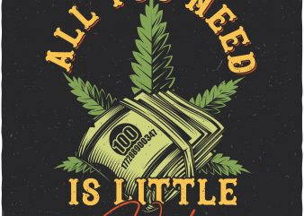 All you need is little weed t shirt vector