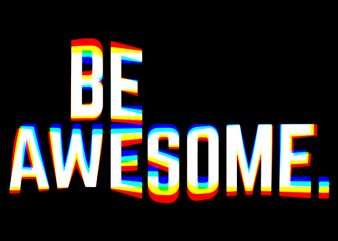 Be Awesome t shirt template