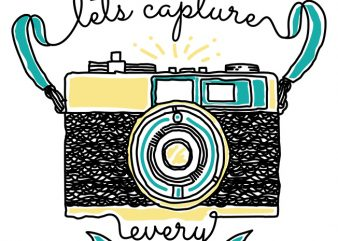 let's capture every moment t shirt vector