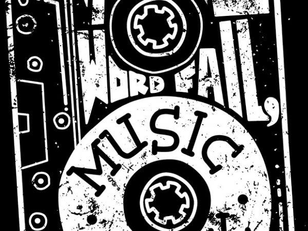 Where Words Fail, Music Speaks t shirt design for sale