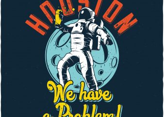Houston we have a problem. Vector t-shirt design buy t shirt design