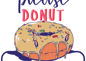 Please donut leave me t shirt illustration