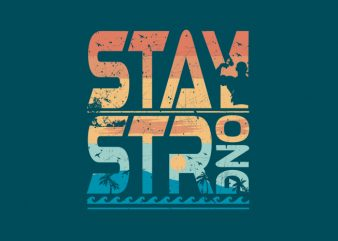 Stay Strong t shirt vector