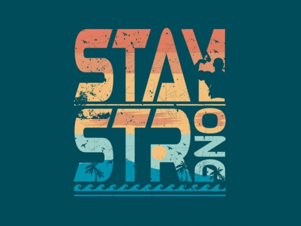 Stay Strong t shirt template vector