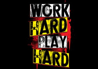work hard play hard t shirt vector