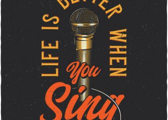 Life is better when you sing. Vector T-Shirt Design buy t shirt design