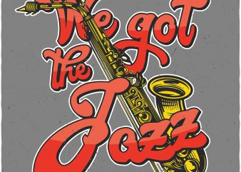 We got the Jazz. Vector T-Shirt Design