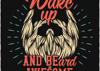 Wake up and BEard awesome. Vector T-Shirt Design