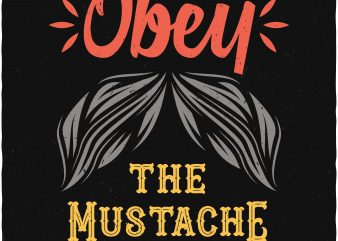 Obey the mustache. Vector T-Shirt Design