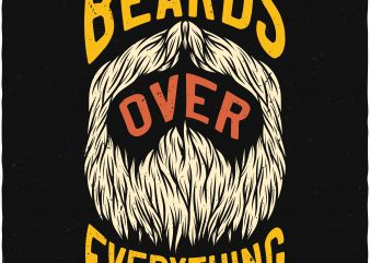 Beards over everything. Vector T-Shirt Design