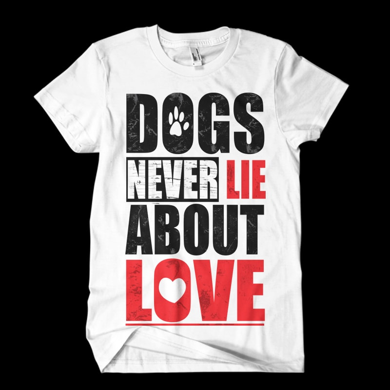 dogs never lie about love buy t shirt design