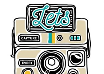 Let's Capture Every Moment t shirt vector graphic
