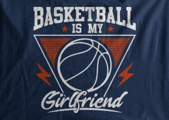Basketball Is My Girl Friend buy t shirt design