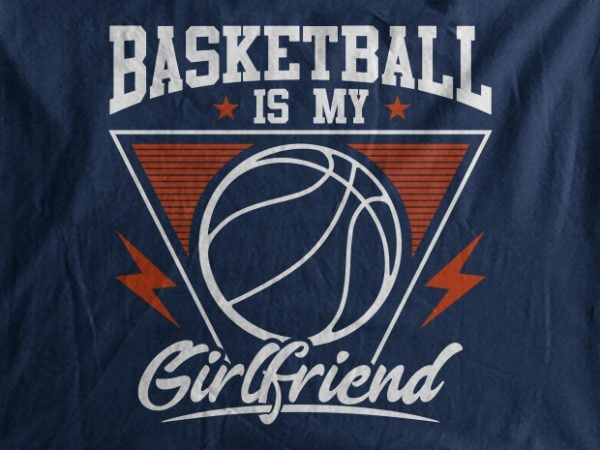 Basketball Is My Girl Friend t shirt template