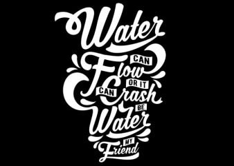 Be Water My Friend t shirt template